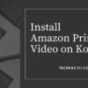 How to Install Amazon Prime Video On Kodi in 5 Minutes – 2020