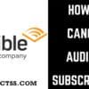 How to Unsubscribe from Audible [Step by Step Process 2021]