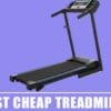 Best Cheap Treadmills – Do NOT Buy Before Reading 2021