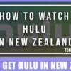 How to Watch Hulu in New Zealand (Step by Step Instructions) 2020