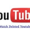 How to Watch Deleted YouTube Videos Easily 2021 – {Latest}