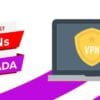 The Best VPN Canada for Speed, Privacy – (Security Tested 2021)